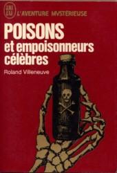 Poisons et empoisonneurs célèbres - Roland Villeneuve